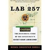 Lab 257: The Disturbing Story of the Government's Secret Germ Laboratory ~ Michael C. Carroll