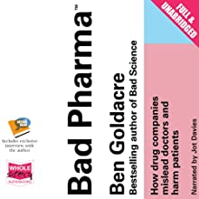Bad Pharma: How Drug Companies Mislead Doctors and Harm Patients (       UNABRIDGED) by Ben Goldacre Narrated by Jot Davies