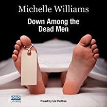 Down Among the Dead Men: A Year in the Life of a Mortuary Technician Audiobook by Michelle Williams, Keith McCarthy Narrated by Liz Holliss