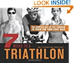 7 Weeks to a Triathlon: The Complete...
