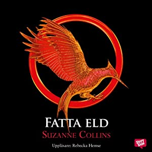 Fatta eld: Hungerspelen triologin del 2: [Catching Fire: The Hunger Games Trilogy, Book 2] | [Suzanne Collins, Lena Jonsson (translator), Emma Jonsson Sandström (translator)]