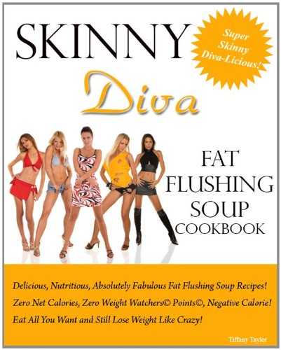 Skinny Diva Fat Flushing Soup Cookbook