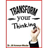 Transform Your Thinking ~ Dr. Jill Ammon-Wexler