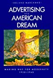 Marchand Advertising the American Dream: Making Way for Modernity, 1920-1940