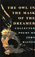 The Owl in the Mask of the Dreamer: Collected Poems
