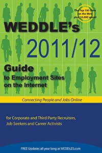 WEDDLE's 2011/12 Guide to Employment Sites on the Internet: For Corporate & Third Party Recruiters, Job Seekers & Career Activists (Weddle's Directory … Sites for Recruiters and Job Seekers) [Paperback] — by Peter Weddle (Editor)