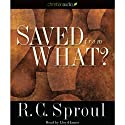 Saved from What? (       UNABRIDGED) by R. C. Sproul Narrated by Lloyd James