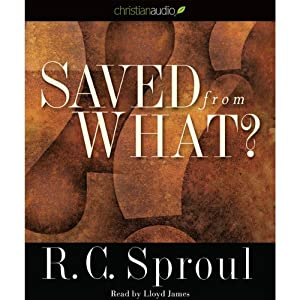 Saved from What? | [R. C. Sproul]