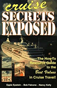 Cruise Secrets Exposed: The How to Resource Guide to the Best Values in Cruise Travel Eppie Epstein, Matthew Wunder and Nancy Kelly