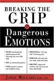 img - for Breaking The Grip Of Dangerous Emotions: Don't Break Down - Break Through! book / textbook / text book