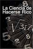 Cover of La Ciencia De Hacerse Rico by Wallace D. Wattles 9562910709