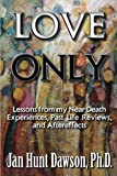 Love Only: Lessons from my Near-Death Experiences, Past Life Reviews, and After
