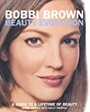 img - for Bobbi Brown Beauty Evolution: A Guide to a Lifetime of Beauty book / textbook / text book