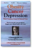 Obesity Cancer &amp; Depression: Their Common Cause &amp; Natural Cure