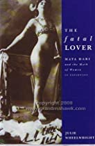 The Fatal Lover: Mata Hari and the Myth of Women in Espionage