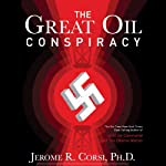 The Great Oil Conspiracy: How the U.S. Government Hid the Nazi Discovery of Abiotic Oil from the American People | Jerome R. Corsi