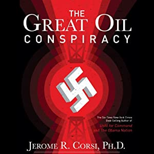 The Great Oil Conspiracy: How the U.S. Government Hid the Nazi Discovery of Abiotic Oil from the American People | [Jerome R. Corsi]