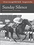 img - for Sunday Silence: Racing's Hard Luck Hero (Thoroughbred Legends (Unnumbered)) book / textbook / text book