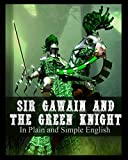 Sir Gawain and the Green Knight In Plain and Simple English: A Modern Translation and the Original Version