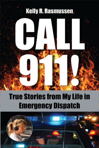 CALL 911!: True Stories from my Life in Emergency Dispatch