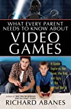What Every Parent Needs to Know About Video Games: A Gamer Explores the Good, Bad, and Ugly of the Virtual World (0736917403) by Abanes, Richard