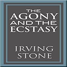 The Agony and the Ecstasy: A Biographical Novel of Michelangelo | Livre audio Auteur(s) : Irving Stone Narrateur(s) : Arthur Morey