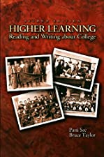 Higher Learning Reading and Writing About College by Patti See