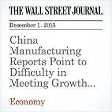 China Manufacturing Reports Point to Difficulty in Meeting Growth Goals (       UNABRIDGED) by  The Wall Street Journal Narrated by Alexander Quincy
