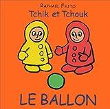 echange, troc Raphaël Fejtö - Tchik et Tchouk : Le Ballon