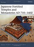 Japanese Fortified Temples and Monasteries AD 710-1602 (Fortress) (184176826X) by Turnbull, Stephen