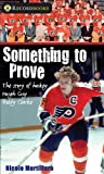 Something to Prove: The story of hockey tough guy Bobby Clarke (Lorimer Recordbooks)