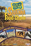 A Savanna Food Chain: A Who-Eats-What Adventure in Africa (Follow That Food Chain)