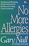 No More Allergies: Identifying and Eliminating Allergies and Sensitivity Reactions to Everything in Your Environment (Gary Null Natural Health Library) (0679743103) by Null Ph.D., Gary