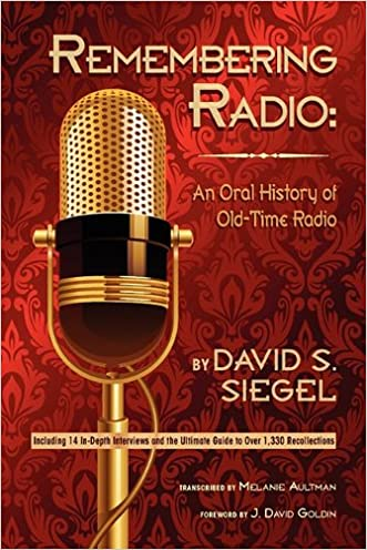 Remembering Radio: An Oral History of Old Time Radio written by David S. Siegel