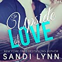 The Upside of Love (       UNABRIDGED) by Sandi Lynn Narrated by Alexandra R. Josephs, Chris Chappell