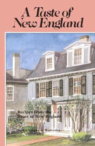 A Taste of New England: Recipes from the Heart of New England by Junior League of Worcester