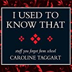 I Used to Know That: Stuff You Forgot from School | Caroline Taggart