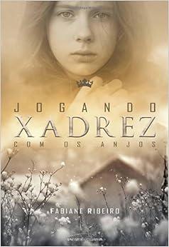 Jogando xadrez com os anjos (Portuguese Edition): Fabiane Ribeiro