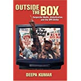 Outside the Box: Corporate Media, Globalization, and the UPS Strike (History of Communication) ~ Deepa Kumar