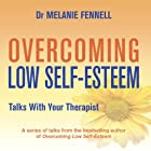 Overcoming Low Self-Esteem: Talks with Your Therapist Rede von Melanie Fennell