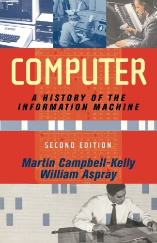 Computer: A History Of The Information Machine (Sloan...
