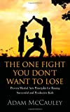 The One Fight You Dont Want to Lose: Proven Martial Arts Principles for Raising Successful and Productive Kids