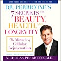 Dr. Perricone's 7 Secrets to Beauty, Health, and Longevity (       UNABRIDGED) by Nicholas Perricone Narrated by Jeff Woodman