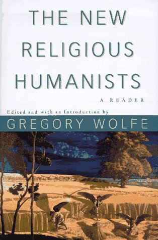 The NEW RELIGIOUS HUMANISTS, GREGORY WOLFE