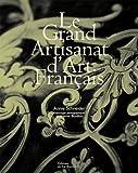 echange, troc Annie Schneider, Jérémie Bouillon - Le Grand Artisanat d'Art Français