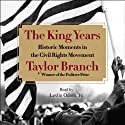 The King Years: Historic Moments in the Civil Rights Movement (       UNABRIDGED) by Taylor Branch Narrated by Leslie Odom, Jr.