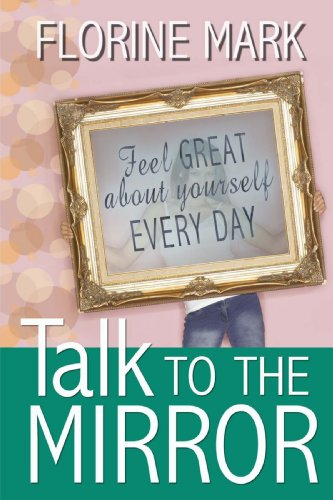 Talk To The Mirror: Feel Great About Yourself Every Day