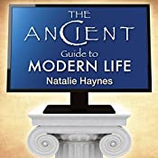 The Ancient Guide to Modern Life | [Natalie Haynes]