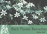 Stefan Ball Understanding Bach Flower Remedies