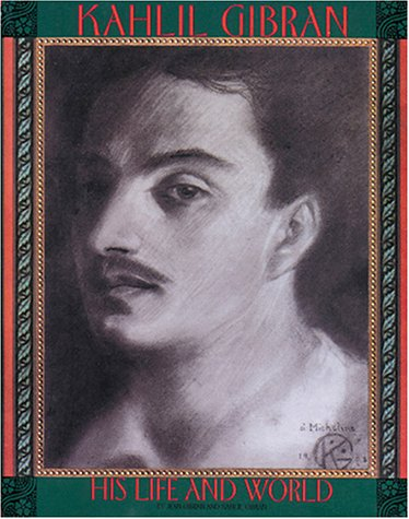 Kahlil Gibran: His Life and World (Literature), JEAN GIBRAN, KAHLIL GIBRAN